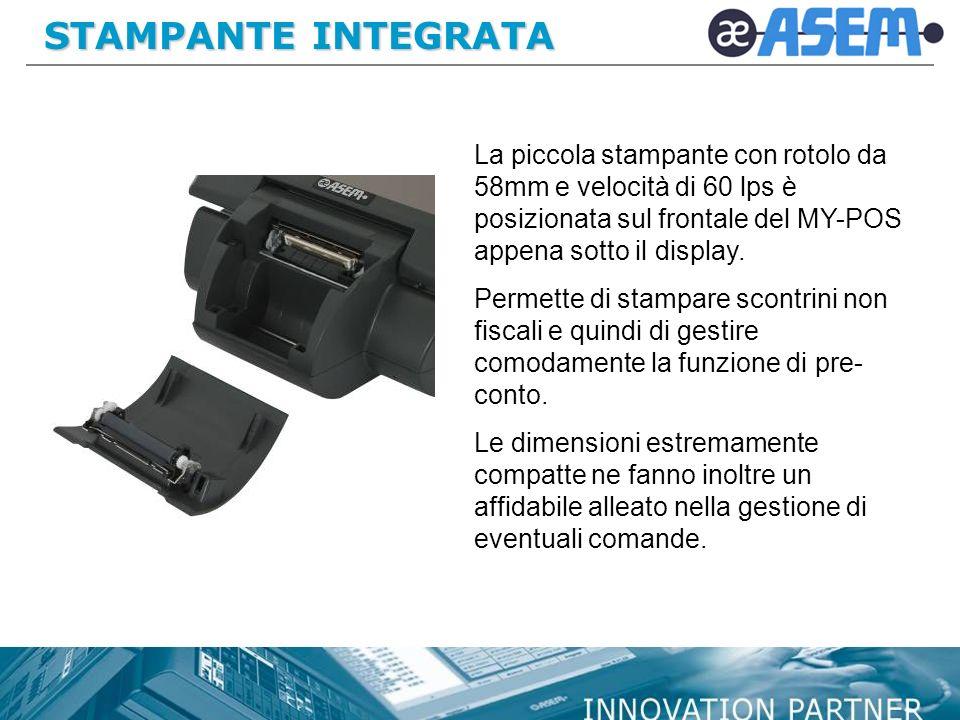 STAMPANTE INTEGRATA La piccola stampante con rotolo da 58mm e velocità di 60 lps è posizionata sul frontale del MY-POS appena sotto il display.