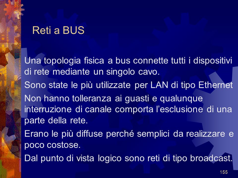Reti a BUS Una topologia fisica a bus connette tutti i dispositivi di rete mediante un singolo cavo.