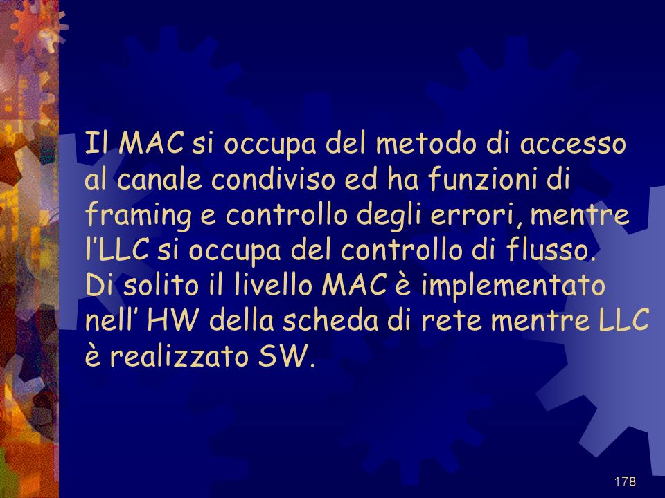 Il MAC si occupa del metodo di accesso al canale condiviso ed ha funzioni di framing e controllo degli errori, mentre l'LLC si occupa del controllo di flusso.