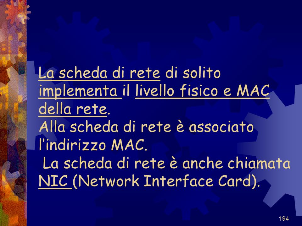 La scheda di rete di solito implementa il livello fisico e MAC della rete.