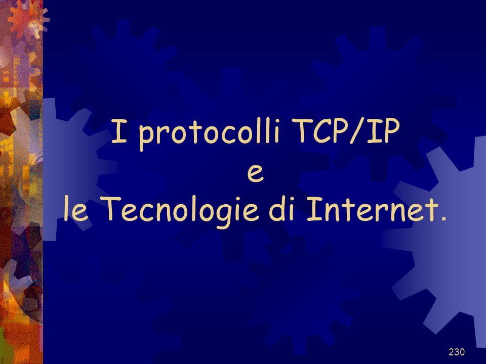 I protocolli TCP/IP e le Tecnologie di Internet.
