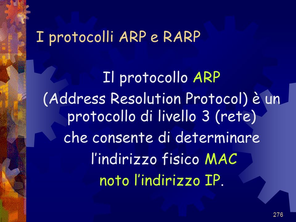 (Address Resolution Protocol) è un protocollo di livello 3 (rete)