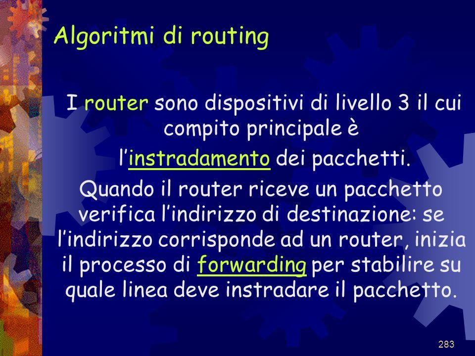 Algoritmi di routing I router sono dispositivi di livello 3 il cui compito principale è. l'instradamento dei pacchetti.