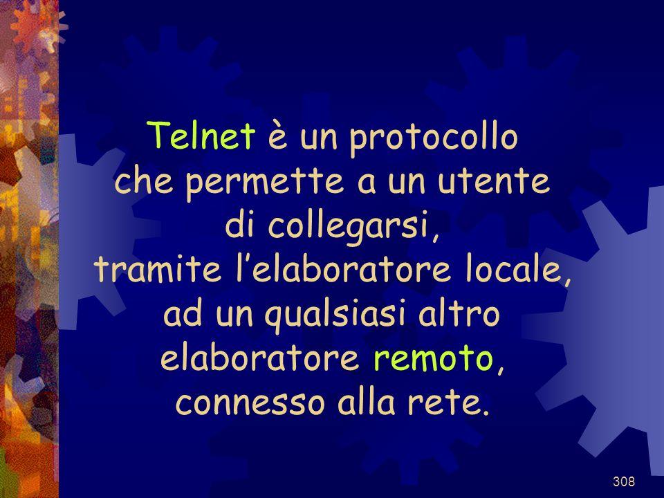 Telnet è un protocollo che permette a un utente di collegarsi, tramite l'elaboratore locale, ad un qualsiasi altro elaboratore remoto, connesso alla rete.