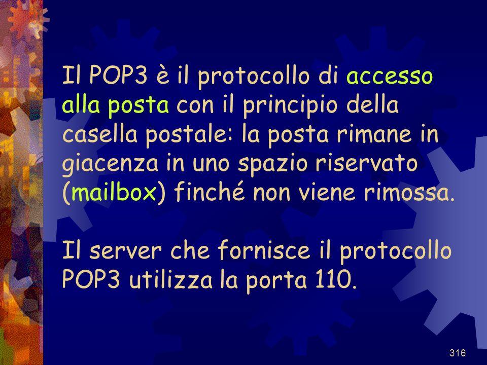 Il POP3 è il protocollo di accesso alla posta con il principio della casella postale: la posta rimane in giacenza in uno spazio riservato (mailbox) finché non viene rimossa.