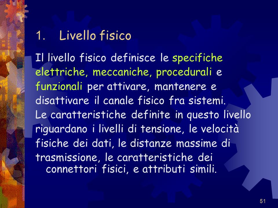 1. Livello fisico Il livello fisico definisce le specifiche