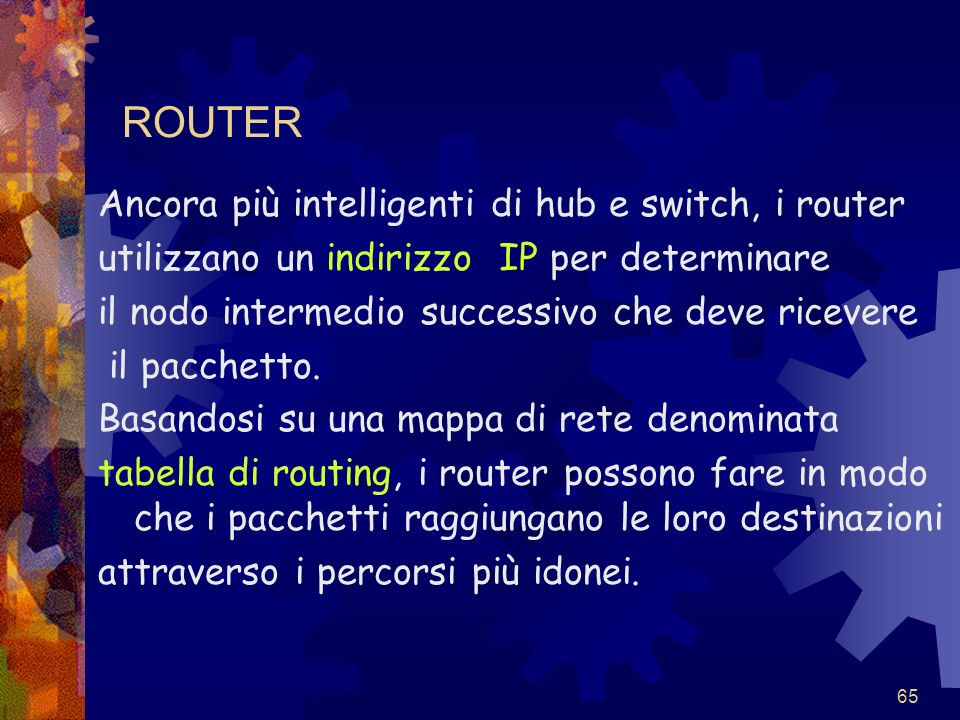ROUTER Ancora più intelligenti di hub e switch, i router