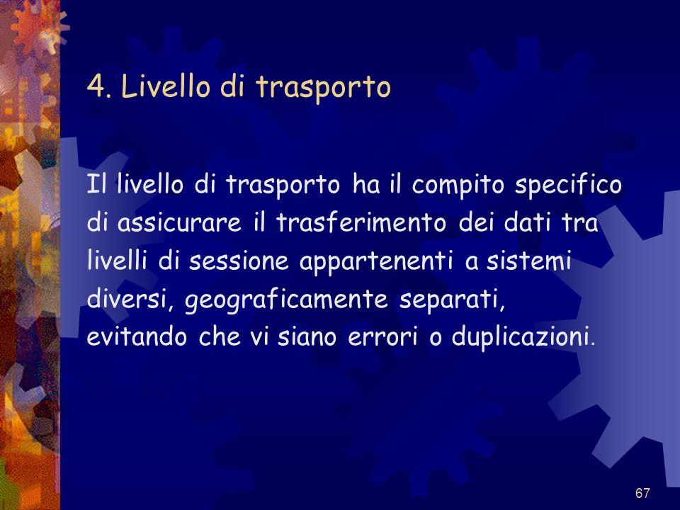 4. Livello di trasporto Il livello di trasporto ha il compito specifico. di assicurare il trasferimento dei dati tra.