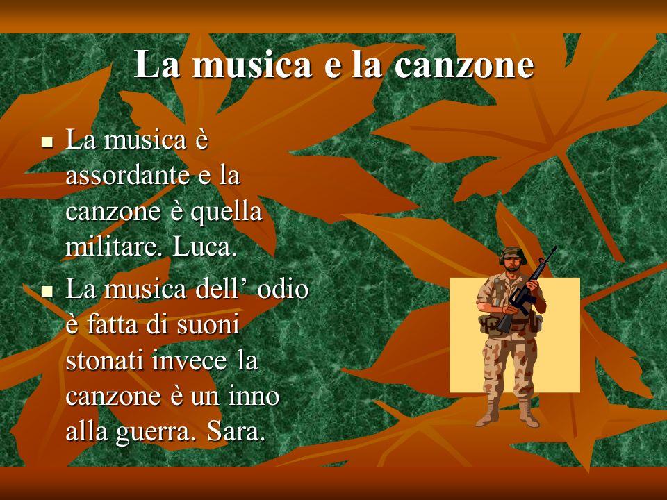 La musica e la canzone La musica è assordante e la canzone è quella militare. Luca.