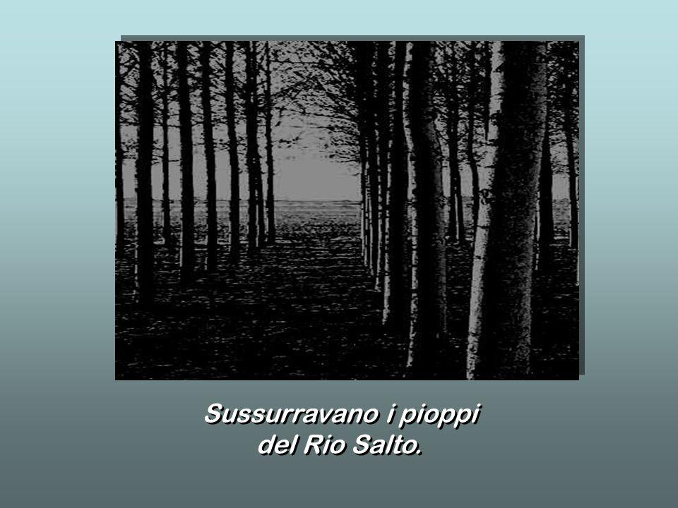 Sussurravano i pioppi del Rio Salto.