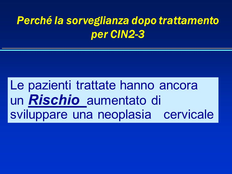 Perché la sorveglianza dopo trattamento per CIN2-3