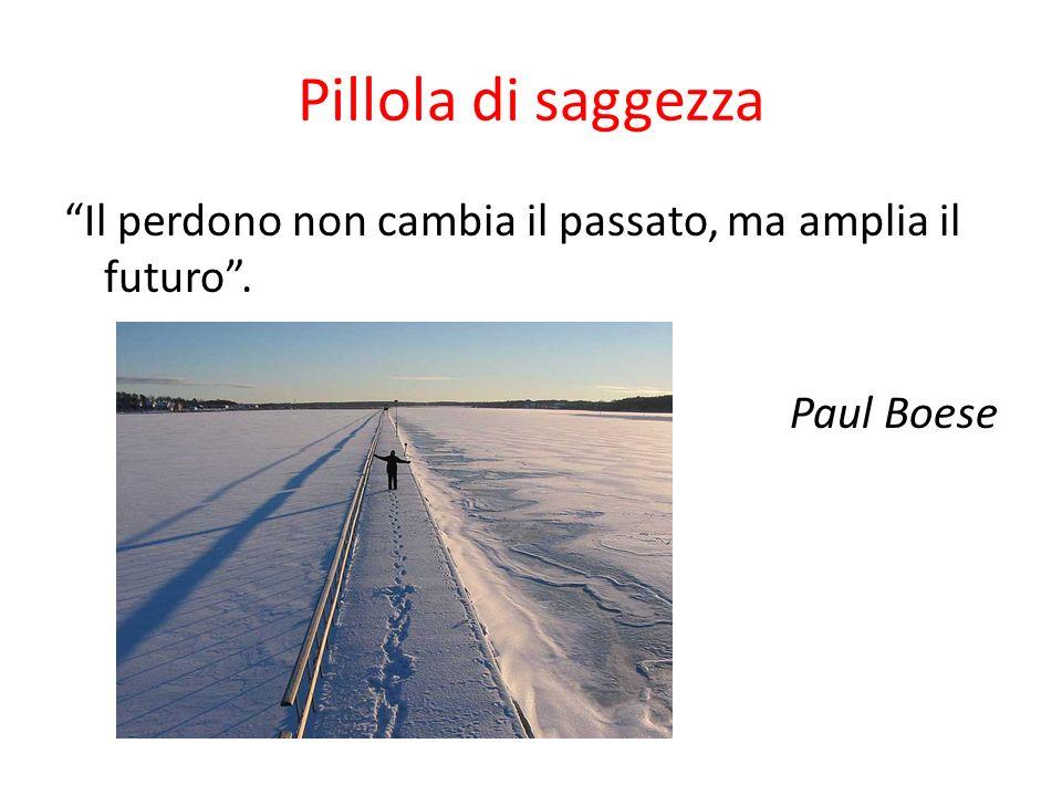 Pillola di saggezza Il perdono non cambia il passato, ma amplia il futuro . Paul Boese