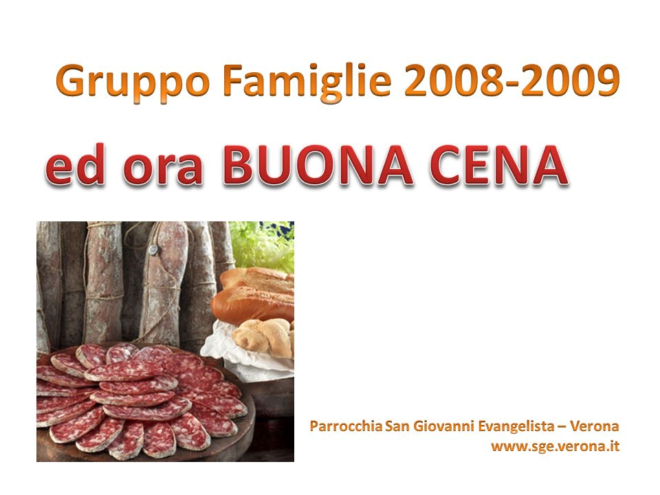 ed ora BUONA CENA Gruppo Famiglie 2008-2009