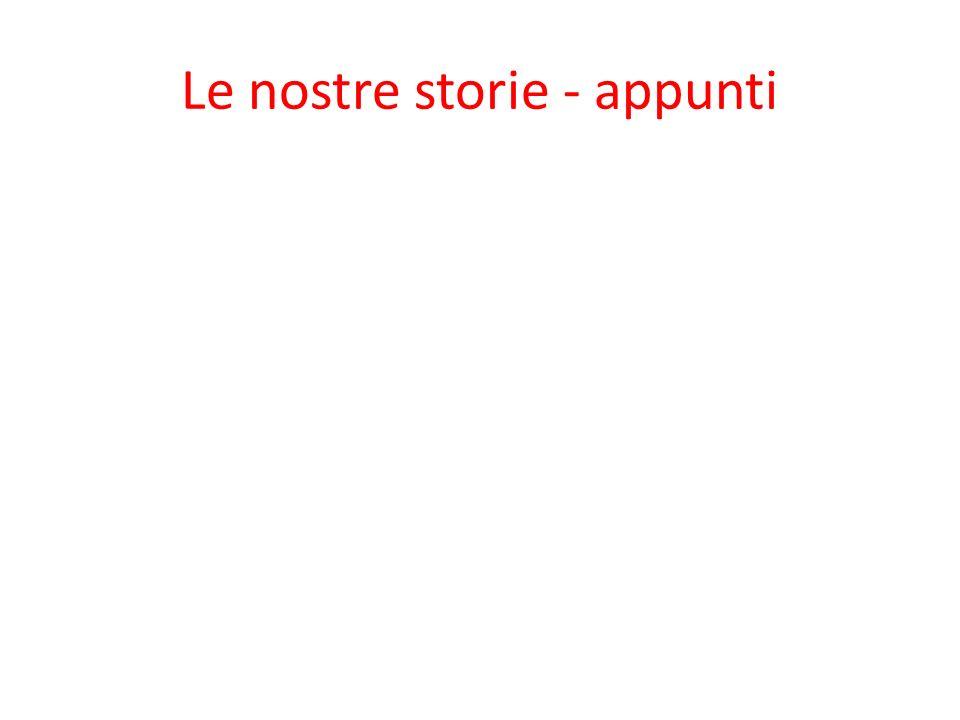 Le nostre storie - appunti