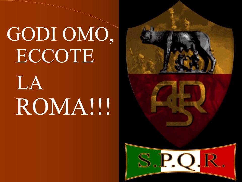 GODI OMO, ECCOTE LA ROMA!!!