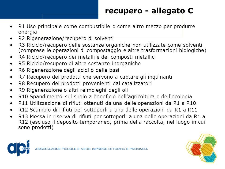 recupero - allegato C R1 Uso principale come combustibile o come altro mezzo per produrre energia. R2 Rigenerazione/recupero di solventi.