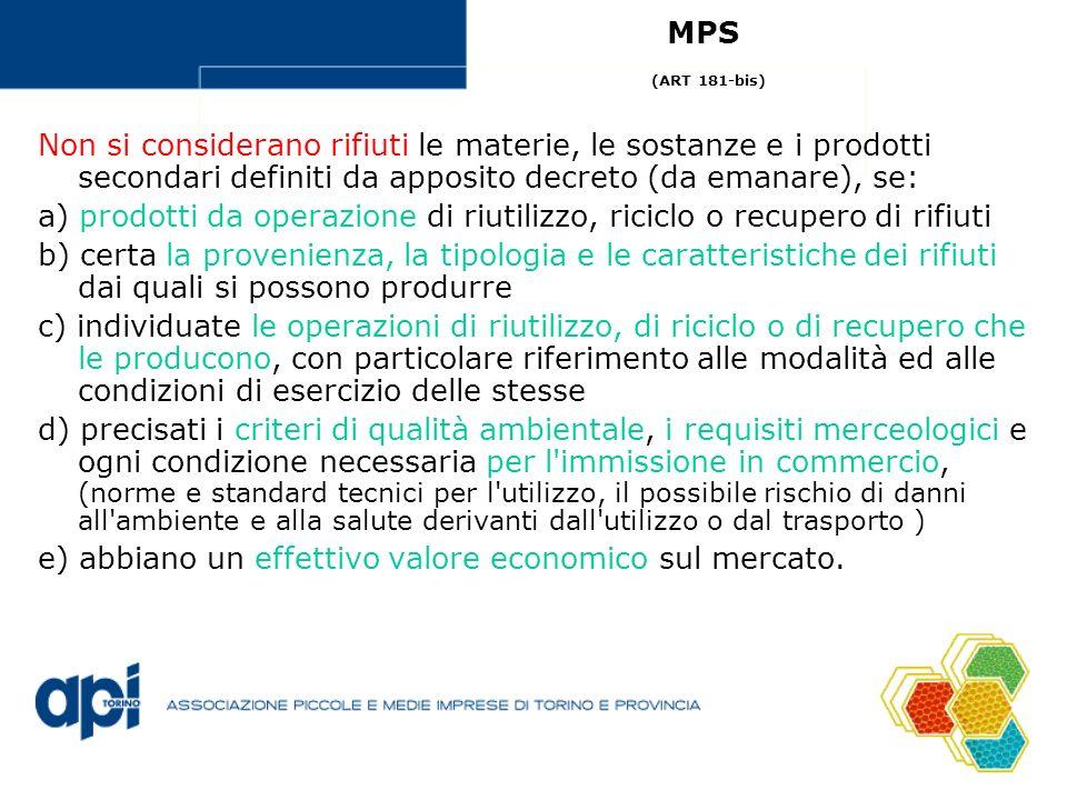 MPS (ART 181-bis) Non si considerano rifiuti le materie, le sostanze e i prodotti secondari definiti da apposito decreto (da emanare), se: