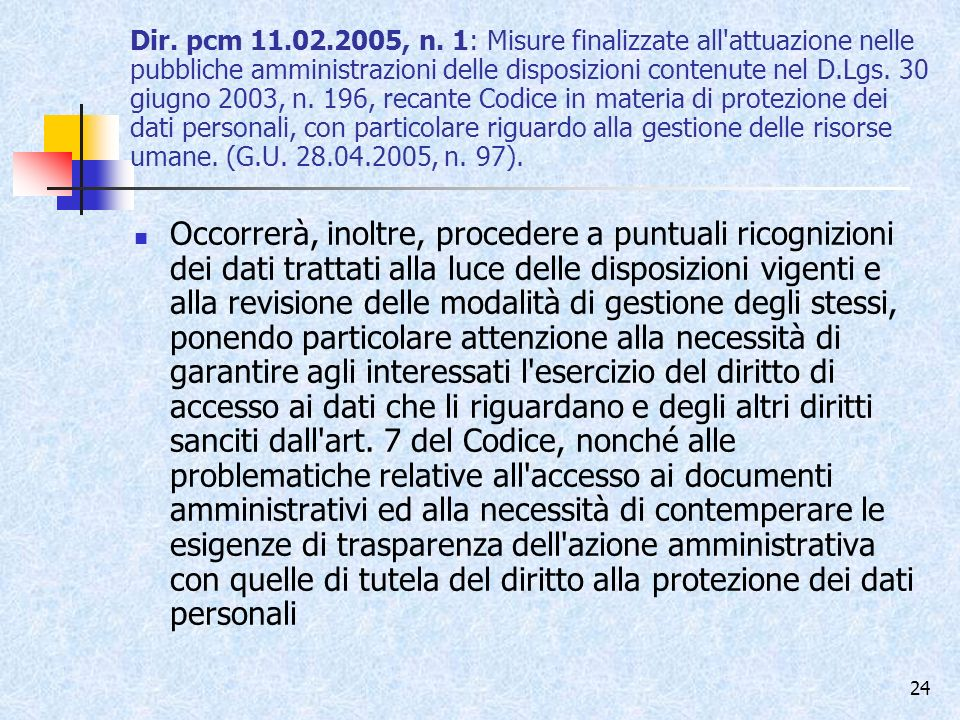 Dir. pcm 11.02.2005, n. 1: Misure finalizzate all attuazione nelle pubbliche amministrazioni delle disposizioni contenute nel D.Lgs. 30 giugno 2003, n. 196, recante Codice in materia di protezione dei dati personali, con particolare riguardo alla gestione delle risorse umane. (G.U. 28.04.2005, n. 97).