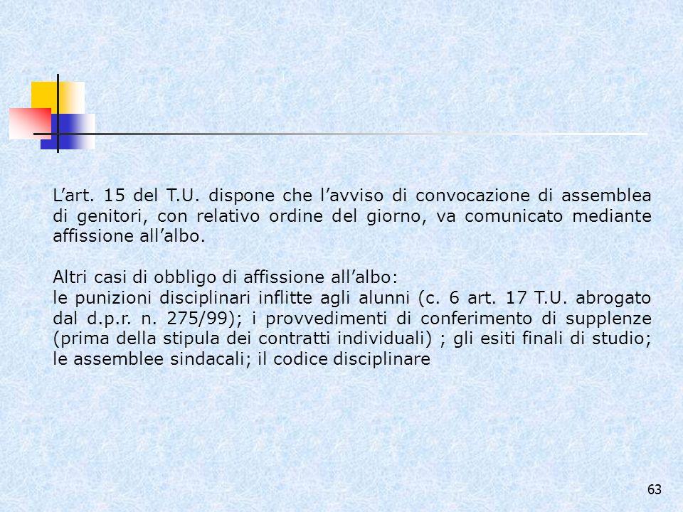 L'art. 15 del T.U. dispone che l'avviso di convocazione di assemblea di genitori, con relativo ordine del giorno, va comunicato mediante affissione all'albo.