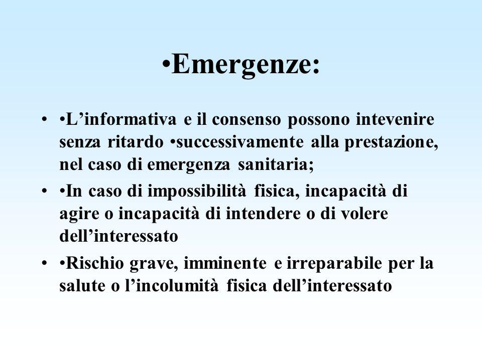 •Emergenze: •L'informativa e il consenso possono intevenire senza ritardo •successivamente alla prestazione, nel caso di emergenza sanitaria;