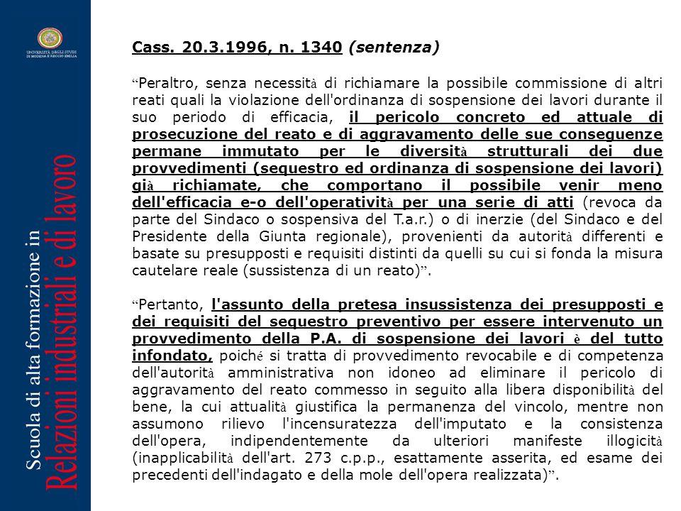 Peraltro, senza necessità di richiamare la possibile commissione di altri reati quali la violazione dell ordinanza di sospensione dei lavori durante il suo periodo di efficacia, il pericolo concreto ed attuale di prosecuzione del reato e di aggravamento delle sue conseguenze permane immutato per le diversità strutturali dei due provvedimenti (sequestro ed ordinanza di sospensione dei lavori) già richiamate, che comportano il possibile venir meno dell efficacia e-o dell operatività per una serie di atti (revoca da parte del Sindaco o sospensiva del T.a.r.) o di inerzie (del Sindaco e del Presidente della Giunta regionale), provenienti da autorità differenti e basate su presupposti e requisiti distinti da quelli su cui si fonda la misura cautelare reale (sussistenza di un reato).