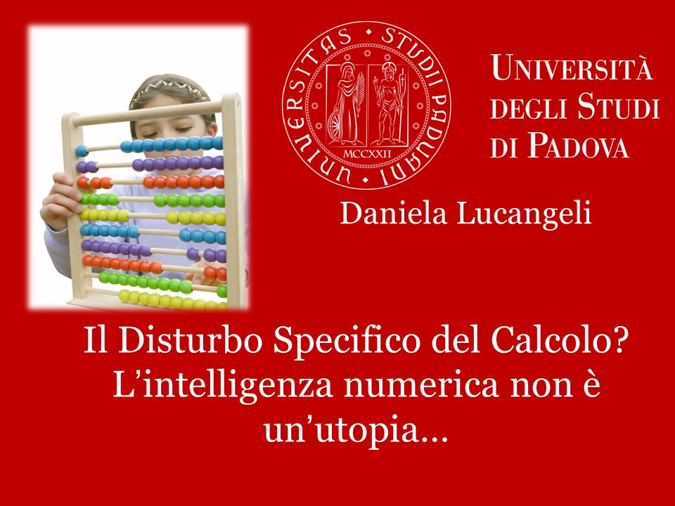 Daniela Lucangeli Il Disturbo Specifico del Calcolo L'intelligenza numerica non è un'utopia…