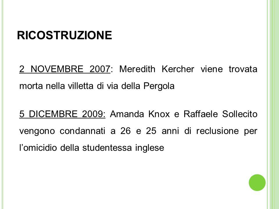 RICOSTRUZIONE 2 NOVEMBRE 2007: Meredith Kercher viene trovata morta nella villetta di via della Pergola.