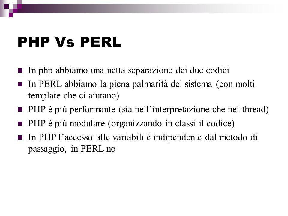 PHP Vs PERL In php abbiamo una netta separazione dei due codici