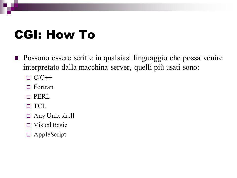 CGI: How To Possono essere scritte in qualsiasi linguaggio che possa venire interpretato dalla macchina server, quelli più usati sono: