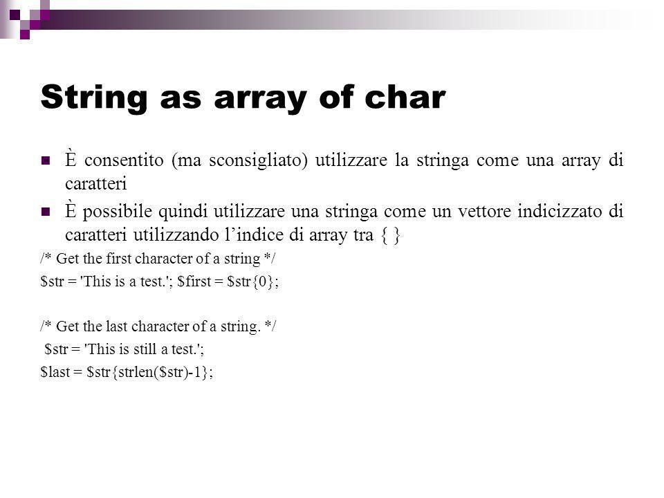 String as array of char È consentito (ma sconsigliato) utilizzare la stringa come una array di caratteri.