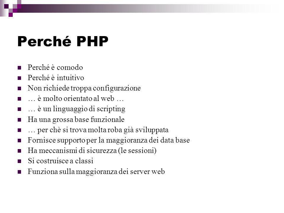 Perché PHP Perché è comodo Perché è intuitivo