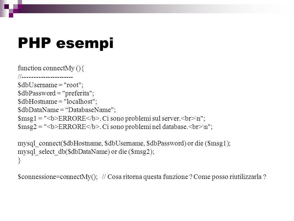 PHP esempi function connectMy (){ //----------------------