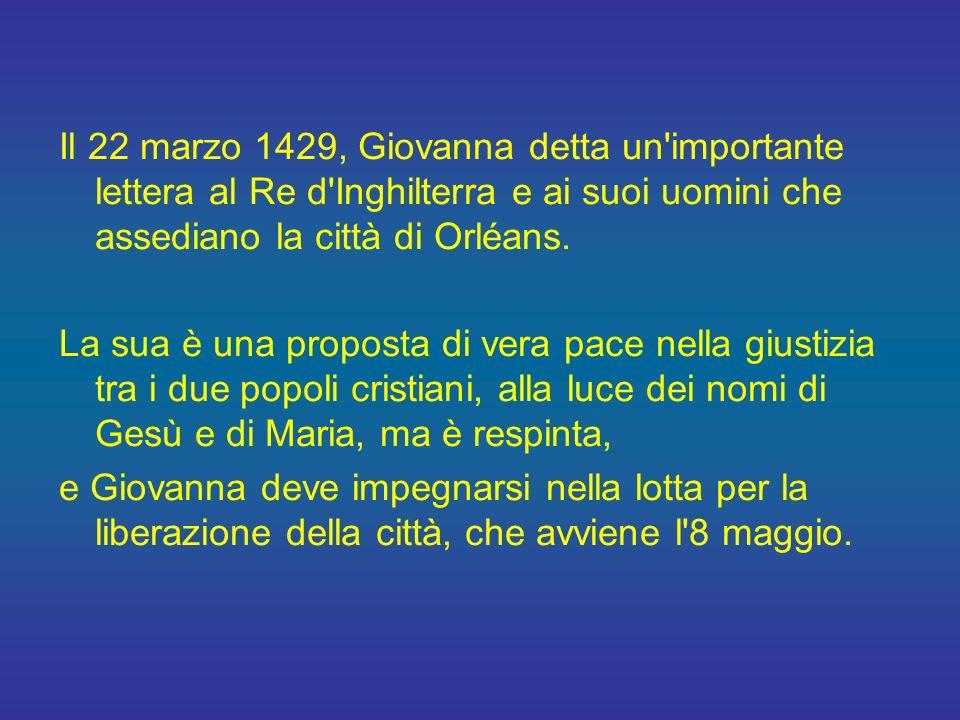 Il 22 marzo 1429, Giovanna detta un importante lettera al Re d Inghilterra e ai suoi uomini che assediano la città di Orléans.