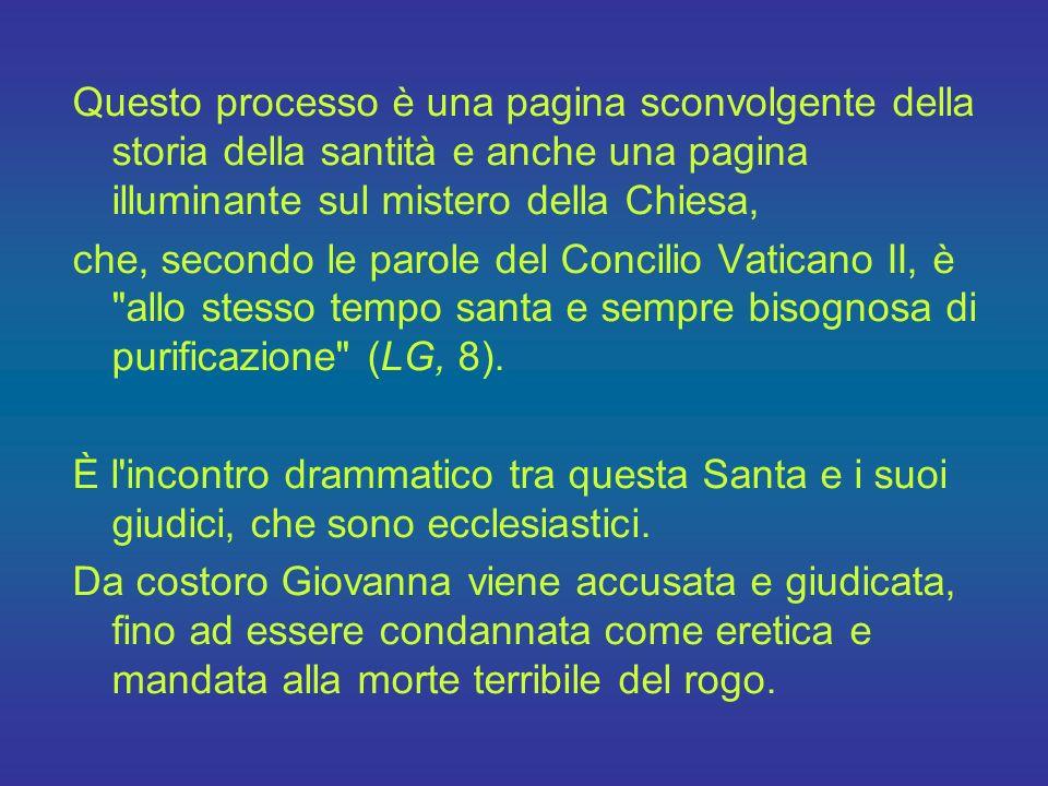 Questo processo è una pagina sconvolgente della storia della santità e anche una pagina illuminante sul mistero della Chiesa,
