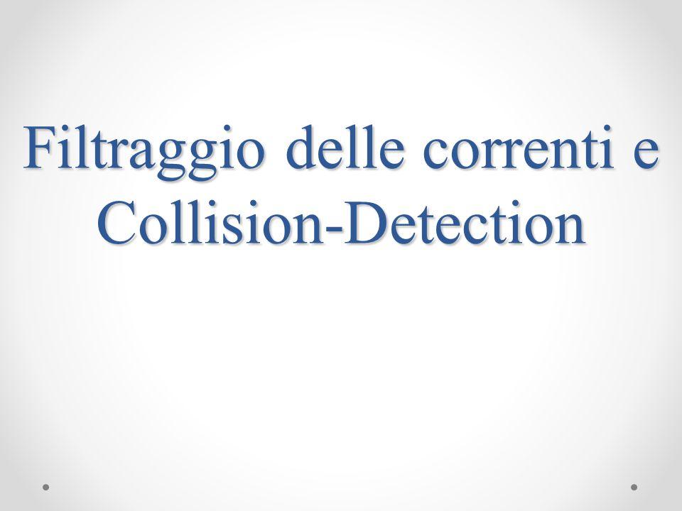 Filtraggio delle correnti e Collision-Detection