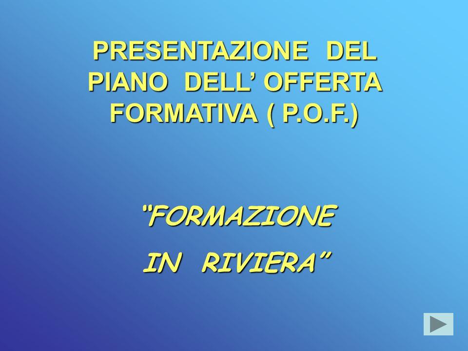 PRESENTAZIONE DEL PIANO DELL' OFFERTA FORMATIVA ( P.O.F.)