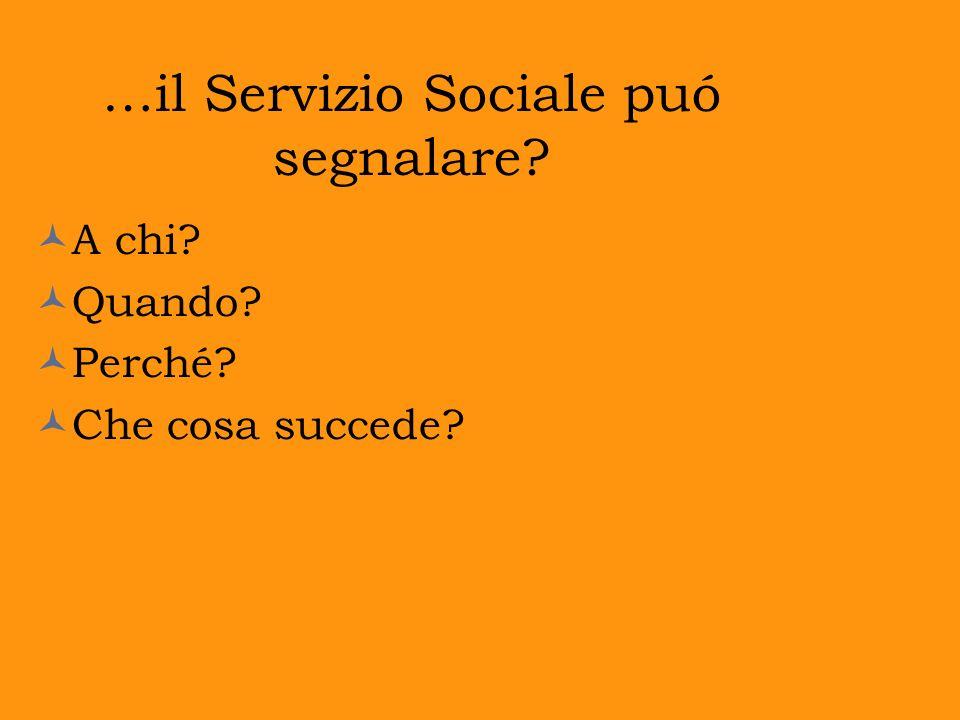…il Servizio Sociale puó segnalare