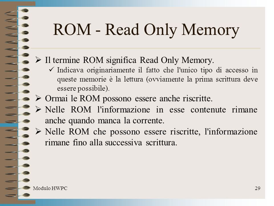 ROM - Read Only Memory Il termine ROM significa Read Only Memory.