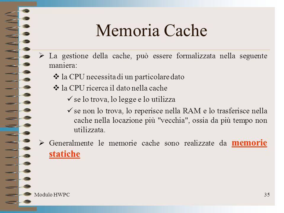 Memoria Cache La gestione della cache, può essere formalizzata nella seguente maniera: la CPU necessita di un particolare dato.