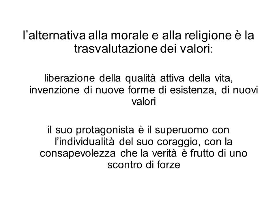 l'alternativa alla morale e alla religione è la trasvalutazione dei valori: