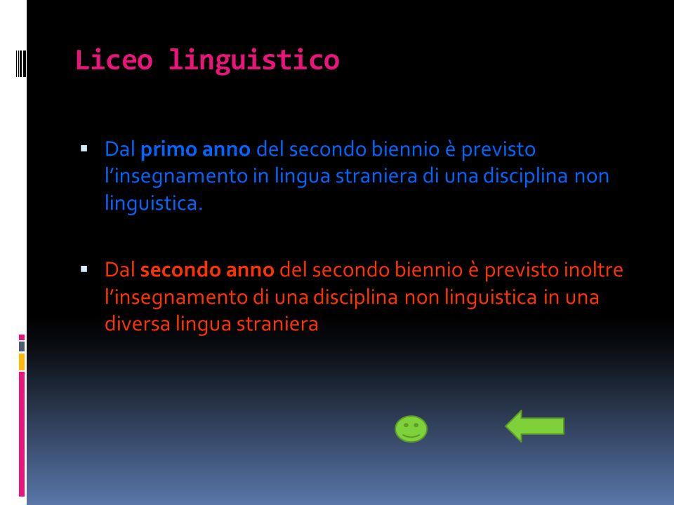 Liceo linguistico Dal primo anno del secondo biennio è previsto l'insegnamento in lingua straniera di una disciplina non linguistica.