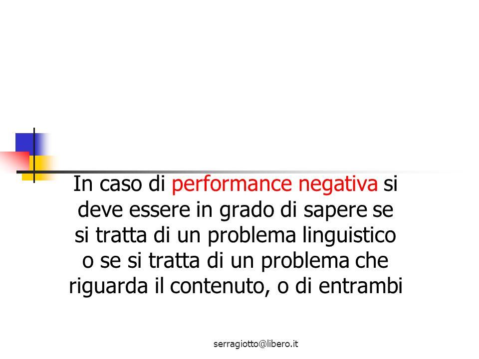 In caso di performance negativa si deve essere in grado di sapere se si tratta di un problema linguistico o se si tratta di un problema che riguarda il contenuto, o di entrambi