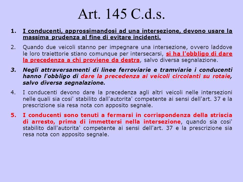 Art. 145 C.d.s. I conducenti, approssimandosi ad una intersezione, devono usare la massima prudenza al fine di evitare incidenti.