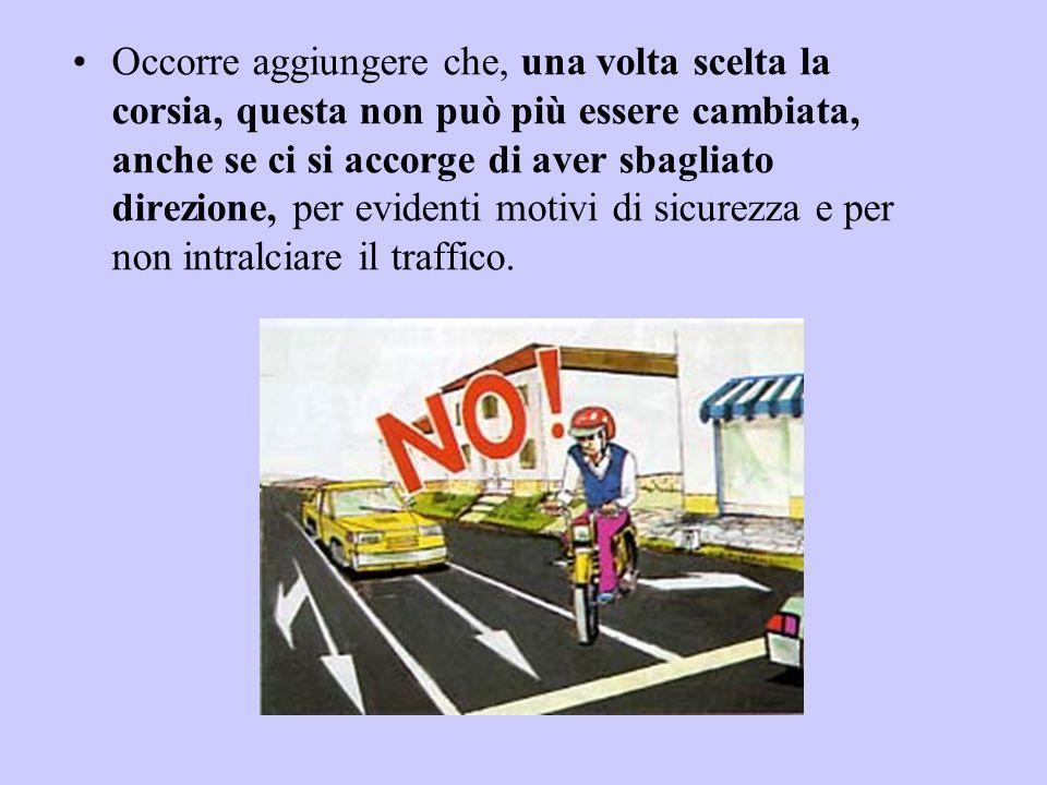 Occorre aggiungere che, una volta scelta la corsia, questa non può più essere cambiata, anche se ci si accorge di aver sbagliato direzione, per evidenti motivi di sicurezza e per non intralciare il traffico.