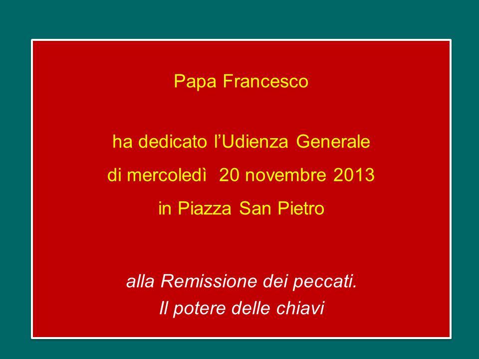 Papa Francesco ha dedicato l'Udienza Generale di mercoledì 20 novembre 2013 in Piazza San Pietro alla Remissione dei peccati.