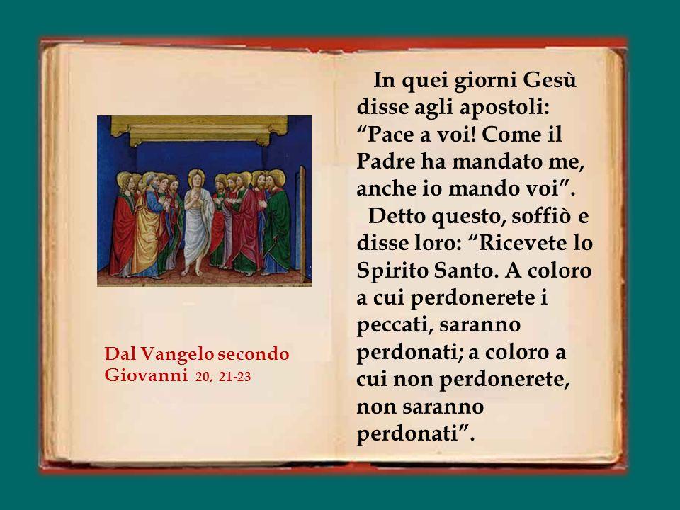 In quei giorni Gesù disse agli apostoli: Pace a voi