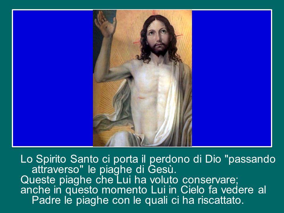 Lo Spirito Santo ci porta il perdono di Dio passando attraverso le piaghe di Gesù.
