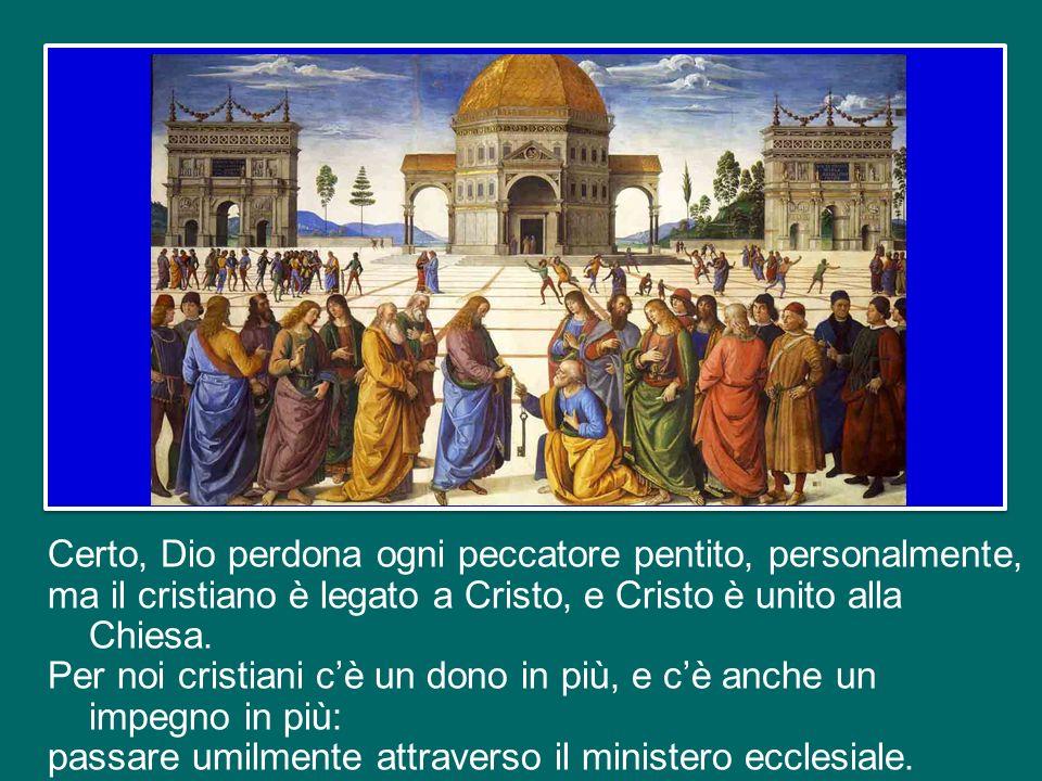 Certo, Dio perdona ogni peccatore pentito, personalmente, ma il cristiano è legato a Cristo, e Cristo è unito alla Chiesa.