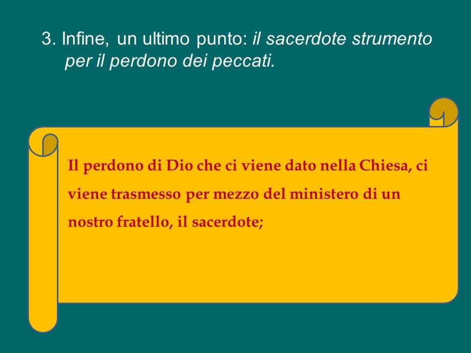 3. Infine, un ultimo punto: il sacerdote strumento per il perdono dei peccati.