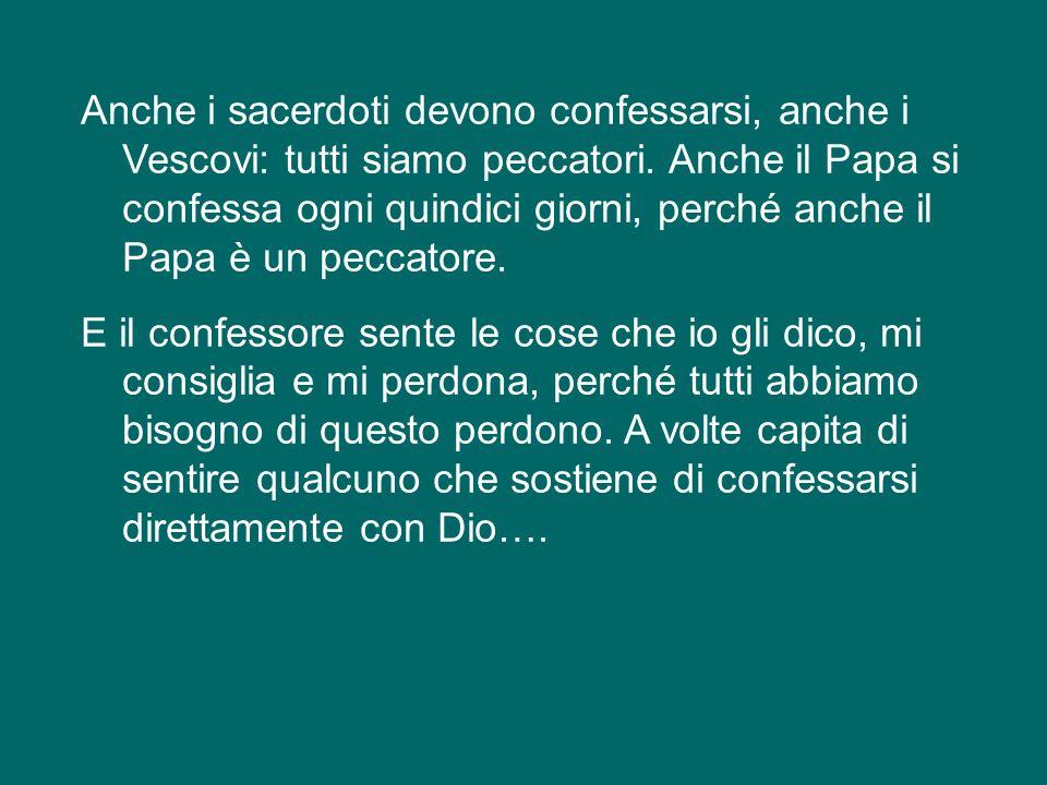Anche i sacerdoti devono confessarsi, anche i Vescovi: tutti siamo peccatori.